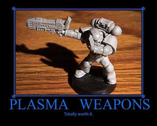 Plasma Weapons - Totally Worth it!